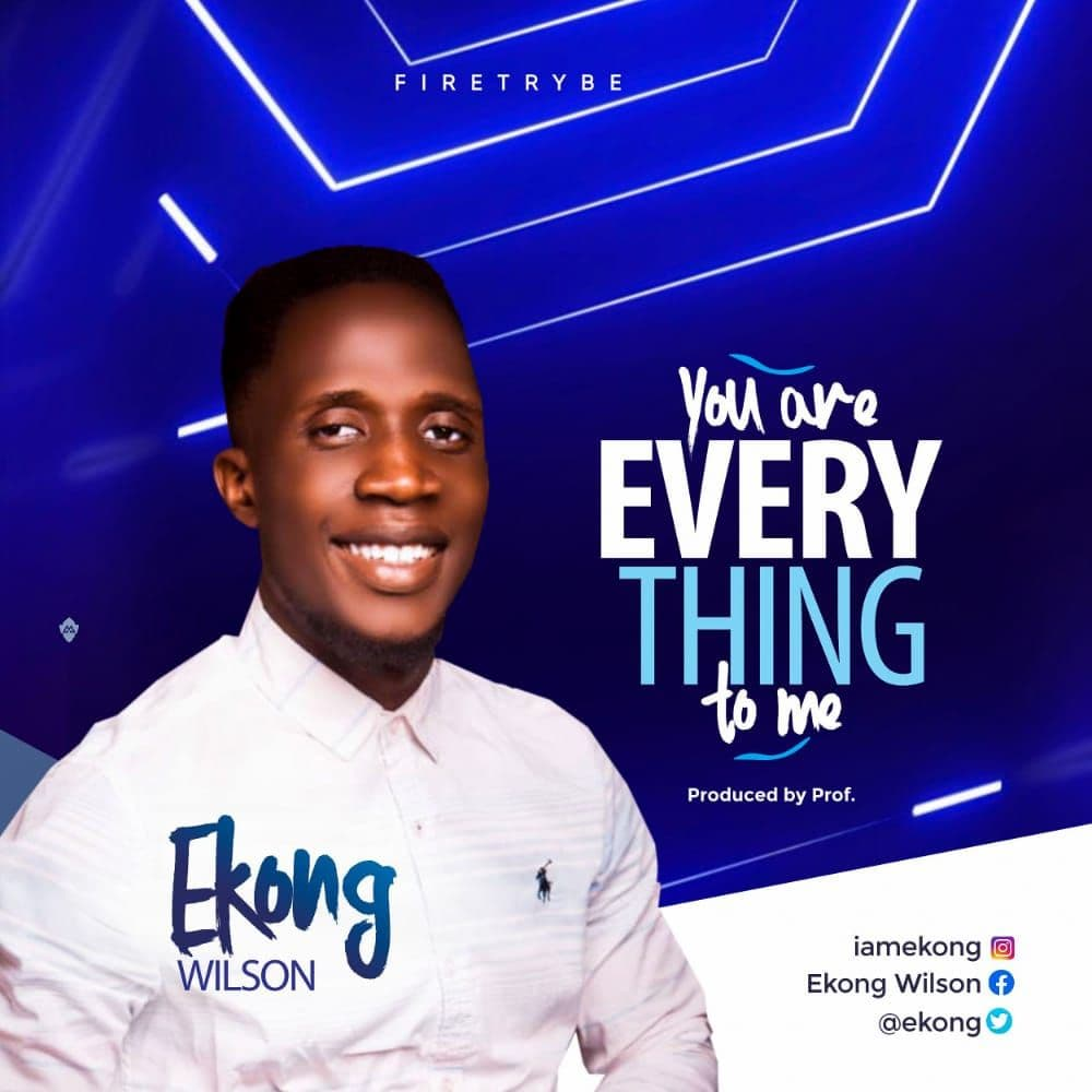 You Are Everything To Me– Ekong Wilson