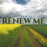 DOWNLOAD MP3: Renew Me - Pastor Jae