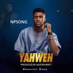 "Npsong Drops a Heartfelt Worship Single ""YAWEH"""